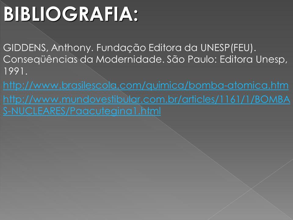 BIBLIOGRAFIA: GIDDENS, Anthony. Fundação Editora da UNESP(FEU). Conseqüências da Modernidade. São Paulo: Editora Unesp, 1991.