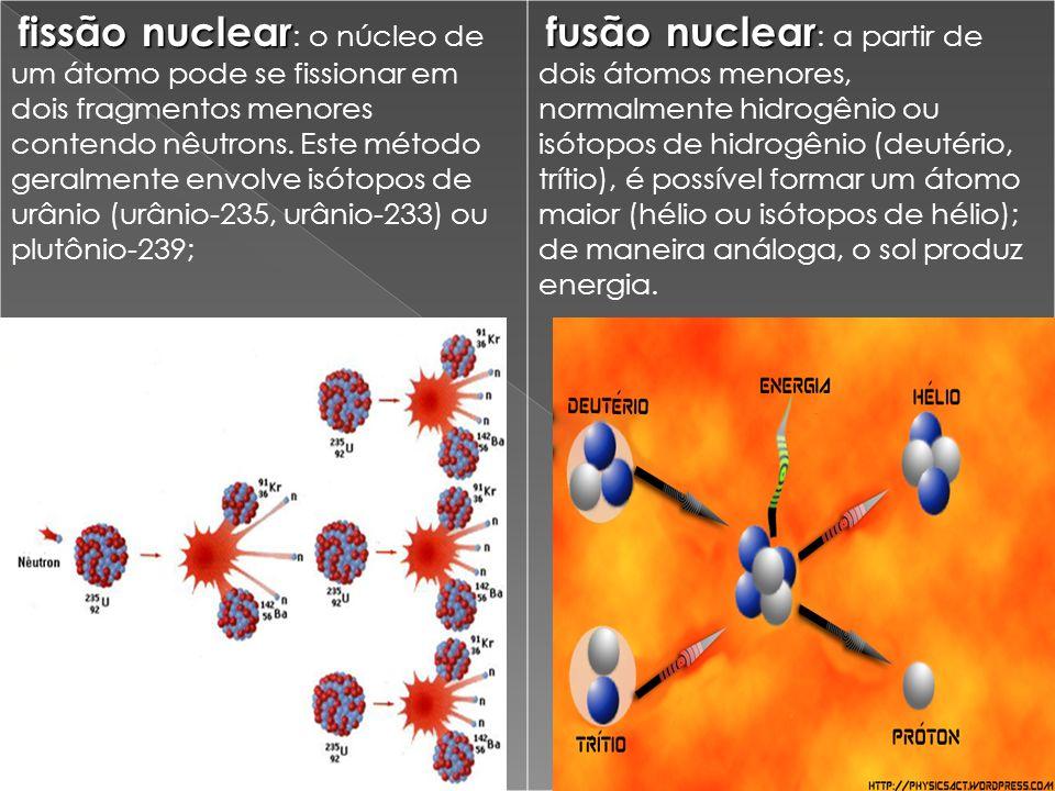 fissão nuclear: o núcleo de um átomo pode se fissionar em dois fragmentos menores contendo nêutrons. Este método geralmente envolve isótopos de urânio (urânio-235, urânio-233) ou plutônio-239;