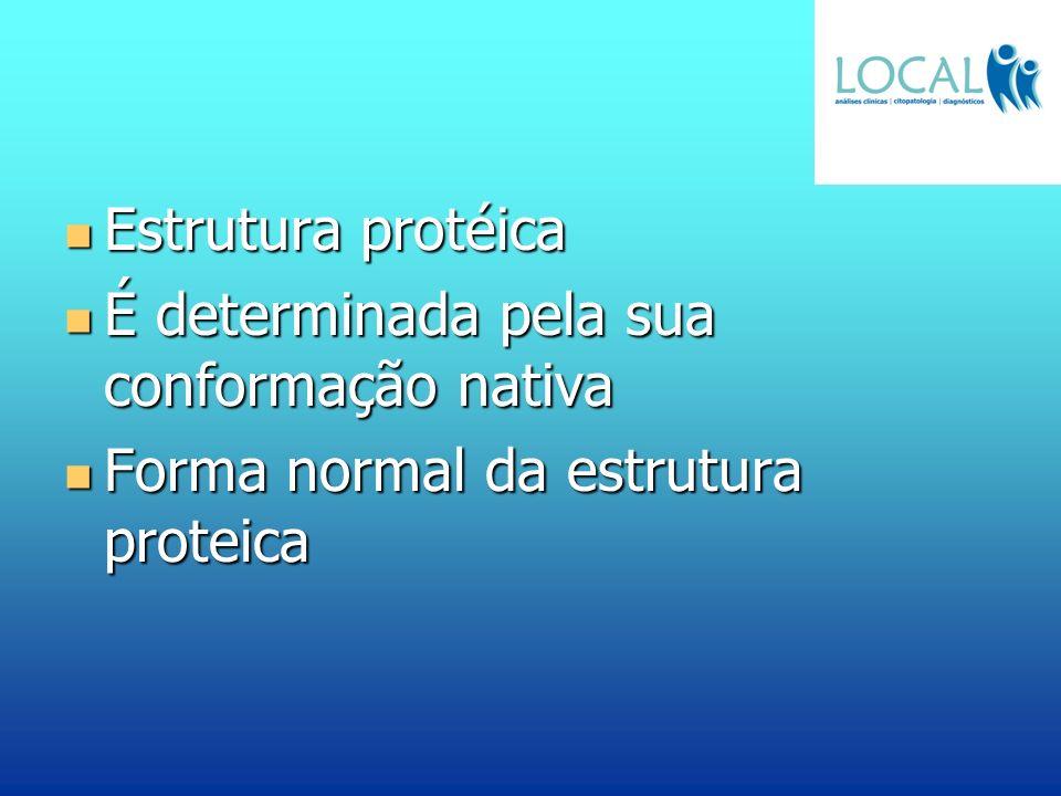 Estrutura protéica É determinada pela sua conformação nativa Forma normal da estrutura proteica
