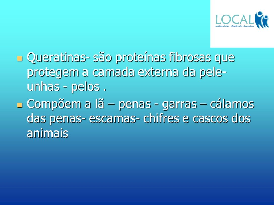 Queratinas- são proteínas fibrosas que protegem a camada externa da pele- unhas - pelos .