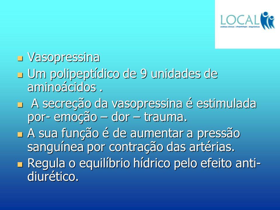 Vasopressina Um polipeptídico de 9 unidades de aminoácidos . A secreção da vasopressina é estimulada por- emoção – dor – trauma.