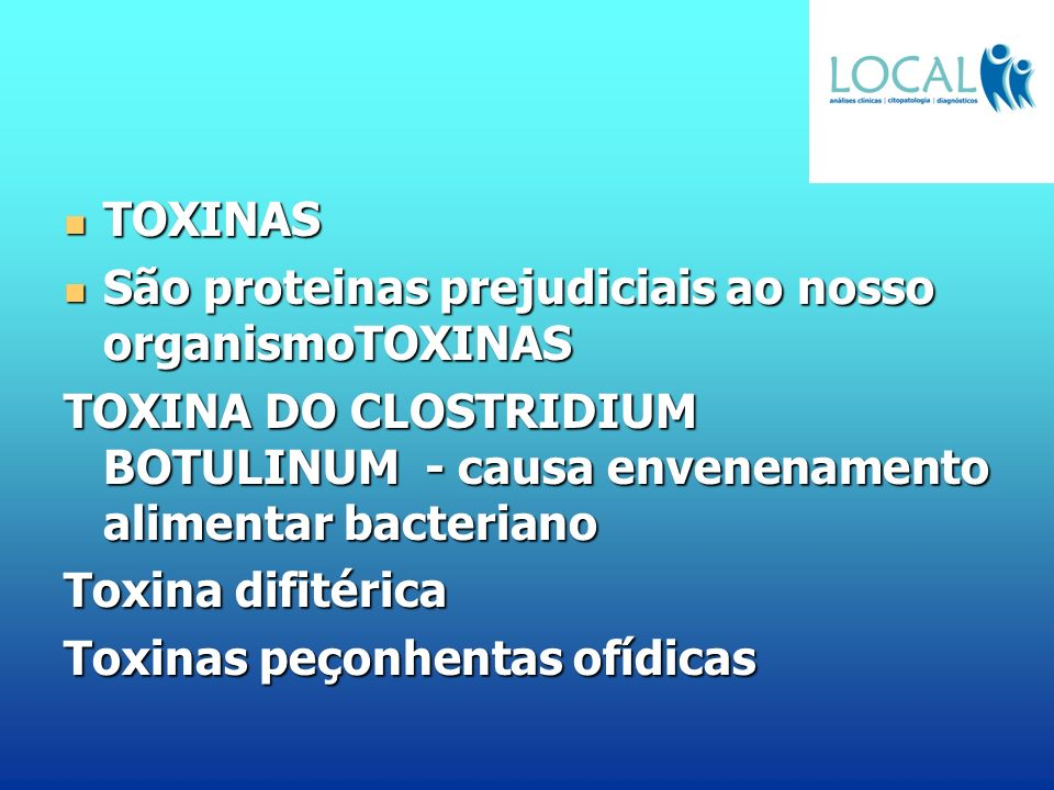 TOXINAS São proteinas prejudiciais ao nosso organismoTOXINAS. TOXINA DO CLOSTRIDIUM BOTULINUM - causa envenenamento alimentar bacteriano.