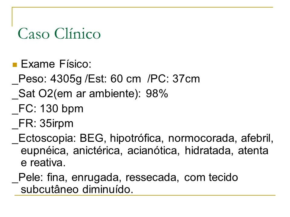 Caso Clínico Exame Físico: _Peso: 4305g /Est: 60 cm /PC: 37cm