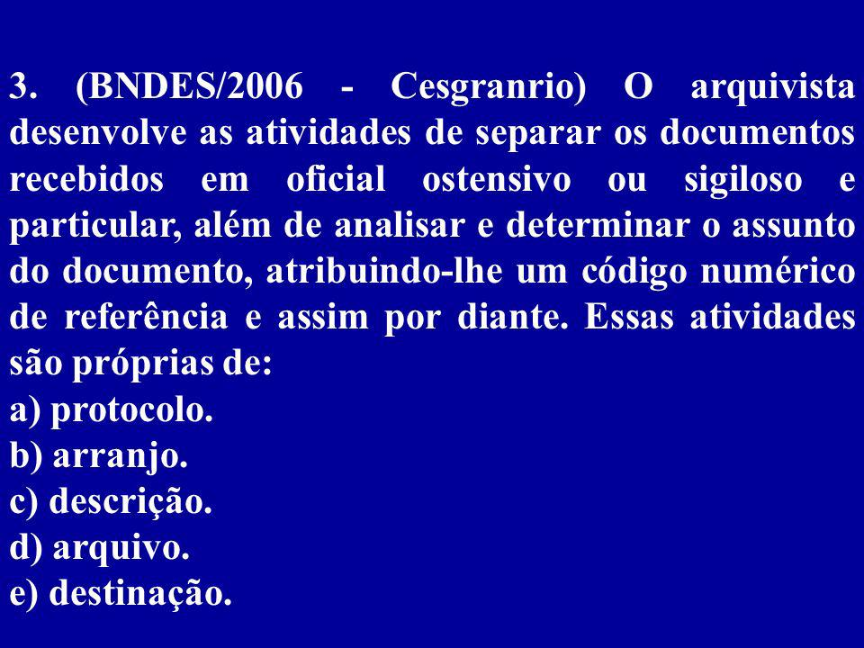 3. (BNDES/2006 - Cesgranrio) O arquivista desenvolve as atividades de separar os documentos recebidos em oficial ostensivo ou sigiloso e particular, além de analisar e determinar o assunto do documento, atribuindo-lhe um código numérico de referência e assim por diante. Essas atividades são próprias de: