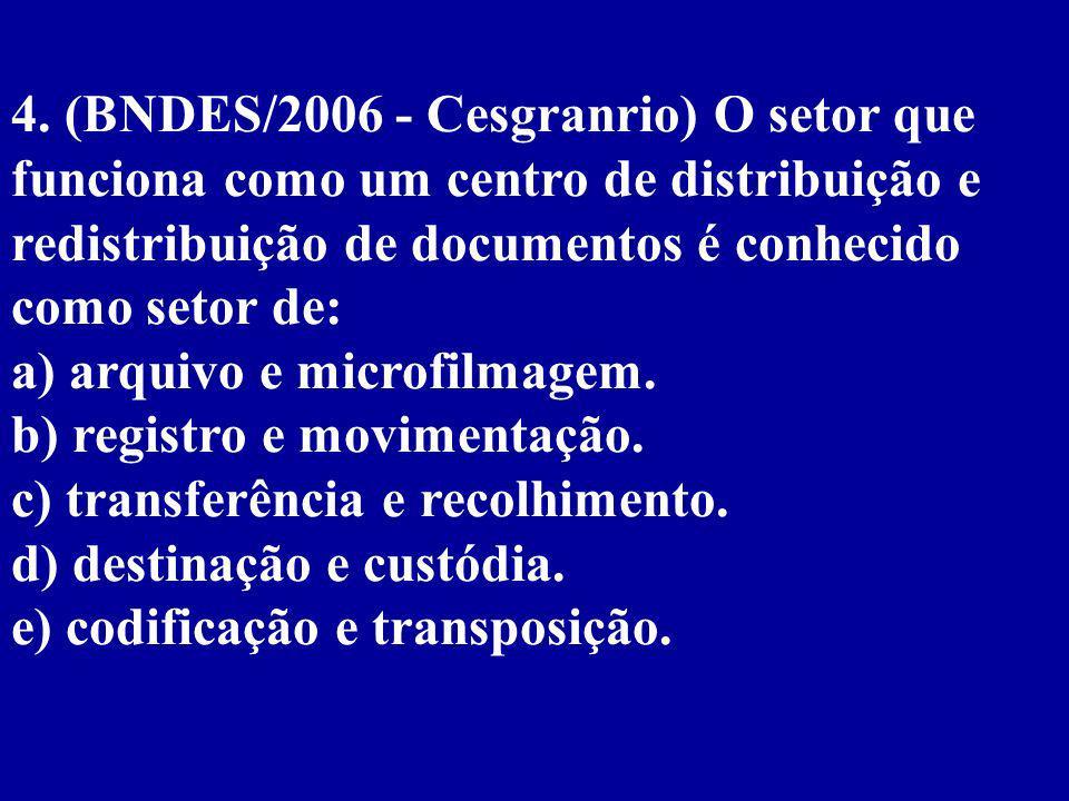 4. (BNDES/2006 - Cesgranrio) O setor que funciona como um centro de distribuição e redistribuição de documentos é conhecido como setor de: