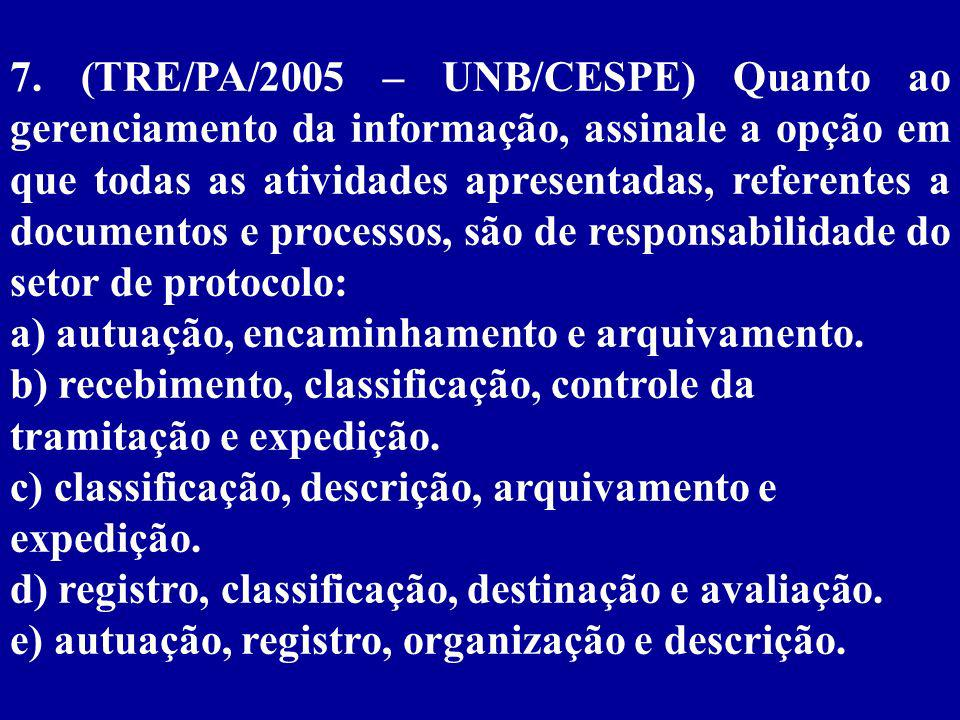 7. (TRE/PA/2005 – UNB/CESPE) Quanto ao gerenciamento da informação, assinale a opção em que todas as atividades apresentadas, referentes a documentos e processos, são de responsabilidade do setor de protocolo: