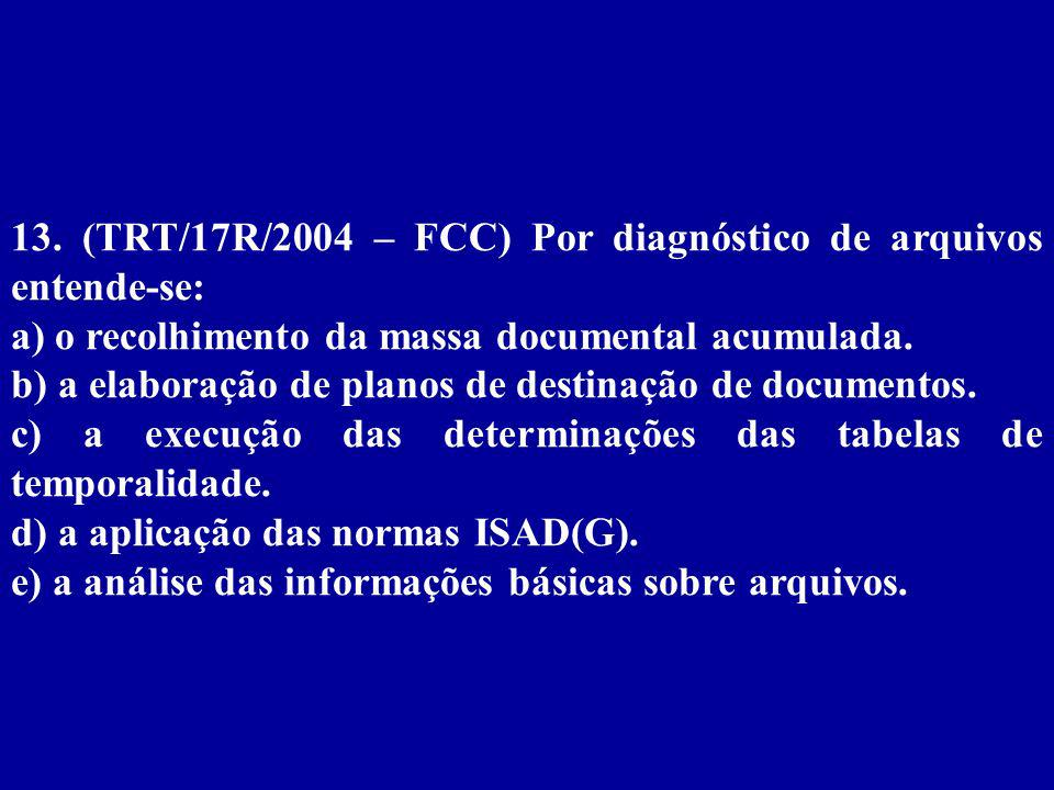 13. (TRT/17R/2004 – FCC) Por diagnóstico de arquivos entende-se: