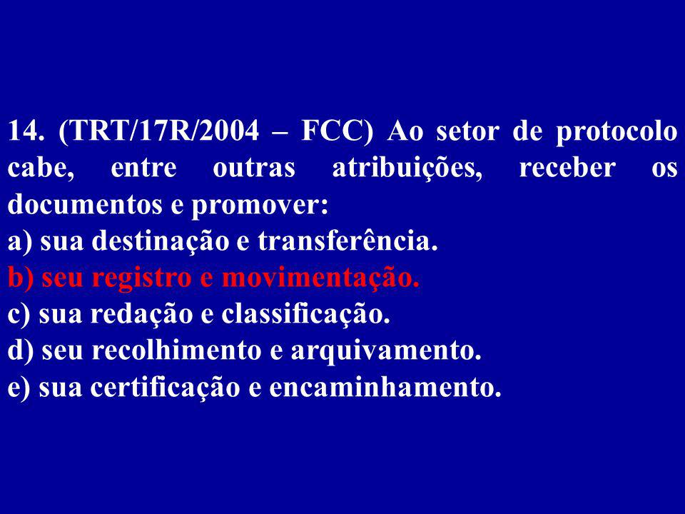 14. (TRT/17R/2004 – FCC) Ao setor de protocolo cabe, entre outras atribuições, receber os documentos e promover:
