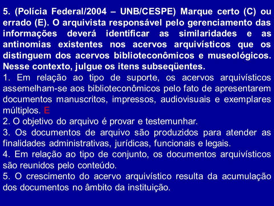 5. (Polícia Federal/2004 – UNB/CESPE) Marque certo (C) ou errado (E)