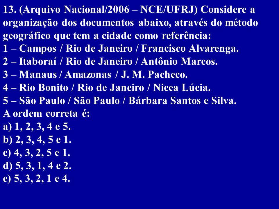 13. (Arquivo Nacional/2006 – NCE/UFRJ) Considere a organização dos documentos abaixo, através do método geográfico que tem a cidade como referência:
