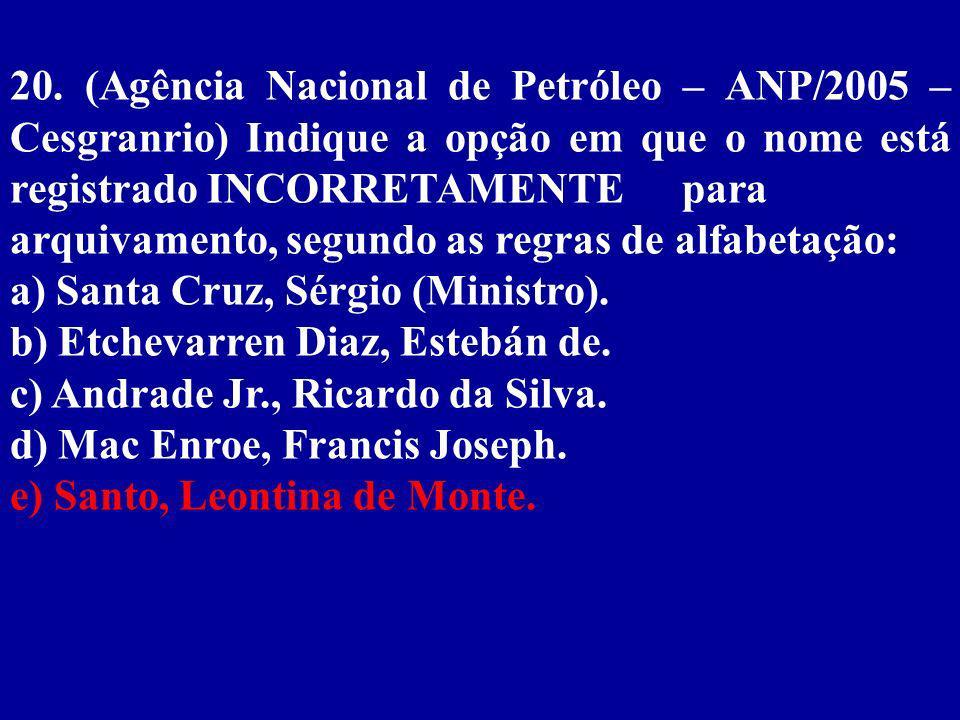 20. (Agência Nacional de Petróleo – ANP/2005 – Cesgranrio) Indique a opção em que o nome está registrado INCORRETAMENTE para arquivamento, segundo as regras de alfabetação: