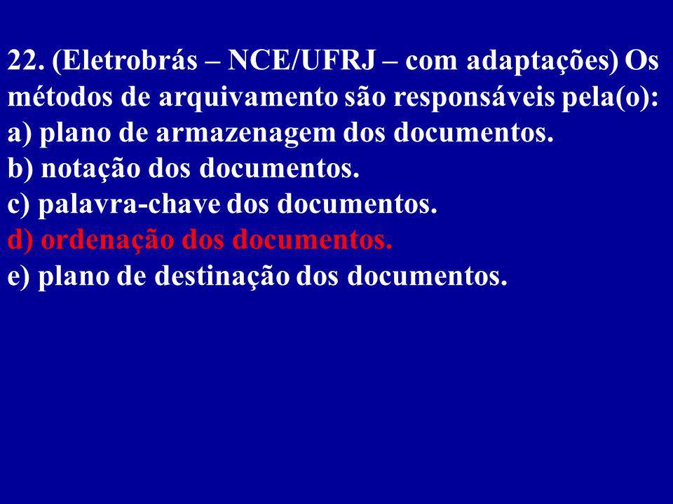 22. (Eletrobrás – NCE/UFRJ – com adaptações) Os métodos de arquivamento são responsáveis pela(o):