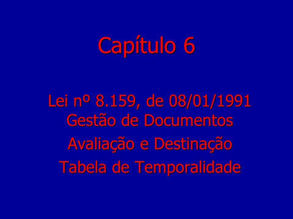 Capítulo 6 Lei nº 8.159, de 08/01/1991 Gestão de Documentos
