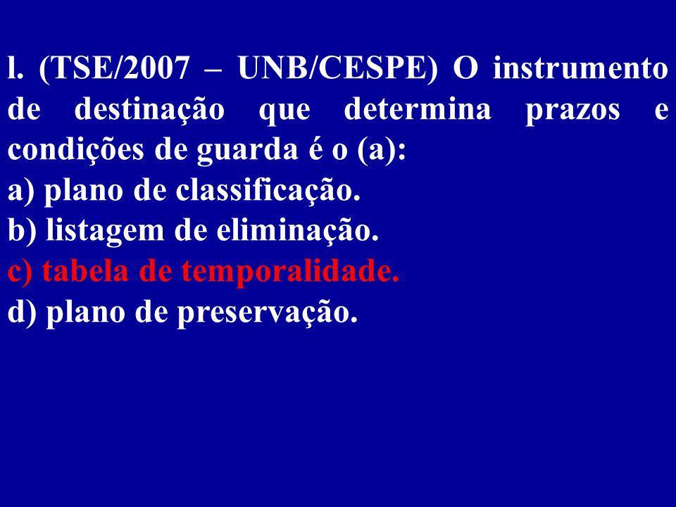 l. (TSE/2007 – UNB/CESPE) O instrumento de destinação que determina prazos e condições de guarda é o (a):