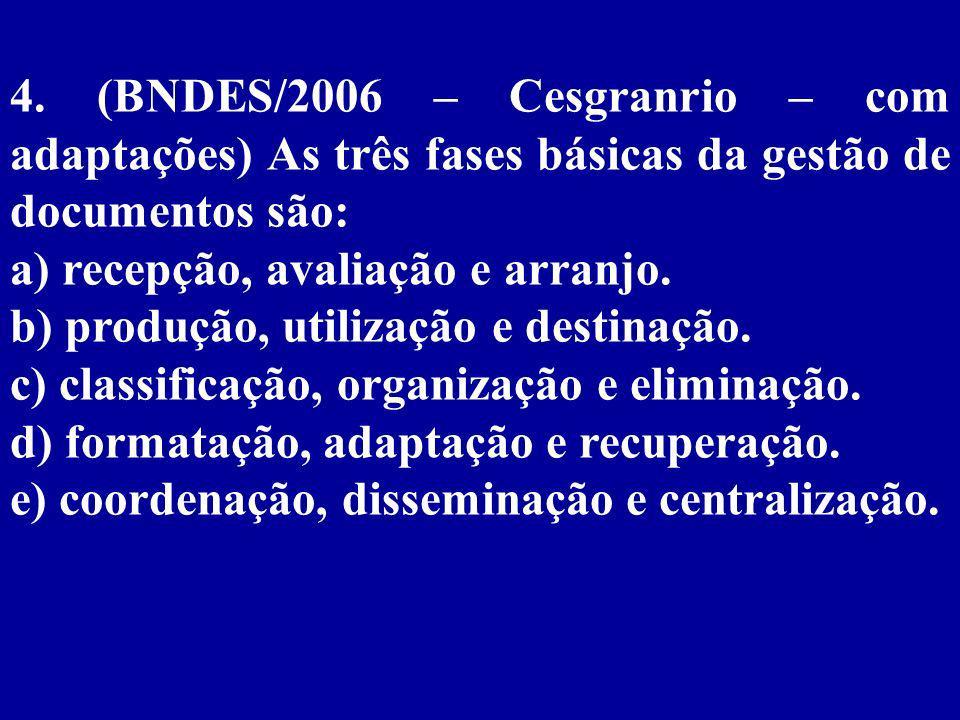 4. (BNDES/2006 – Cesgranrio – com adaptações) As três fases básicas da gestão de documentos são: