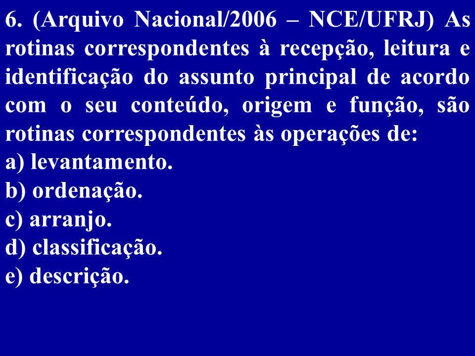 6. (Arquivo Nacional/2006 – NCE/UFRJ) As rotinas correspondentes à recepção, leitura e identificação do assunto principal de acordo com o seu conteúdo, origem e função, são rotinas correspondentes às operações de: