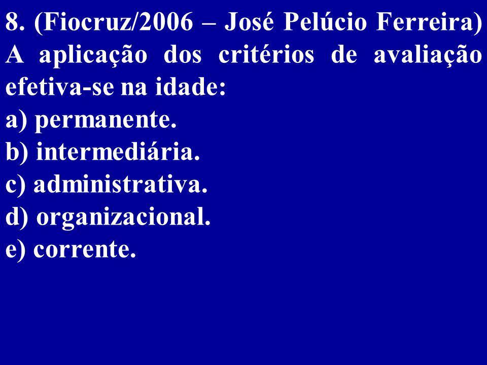 8. (Fiocruz/2006 – José Pelúcio Ferreira) A aplicação dos critérios de avaliação efetiva-se na idade: