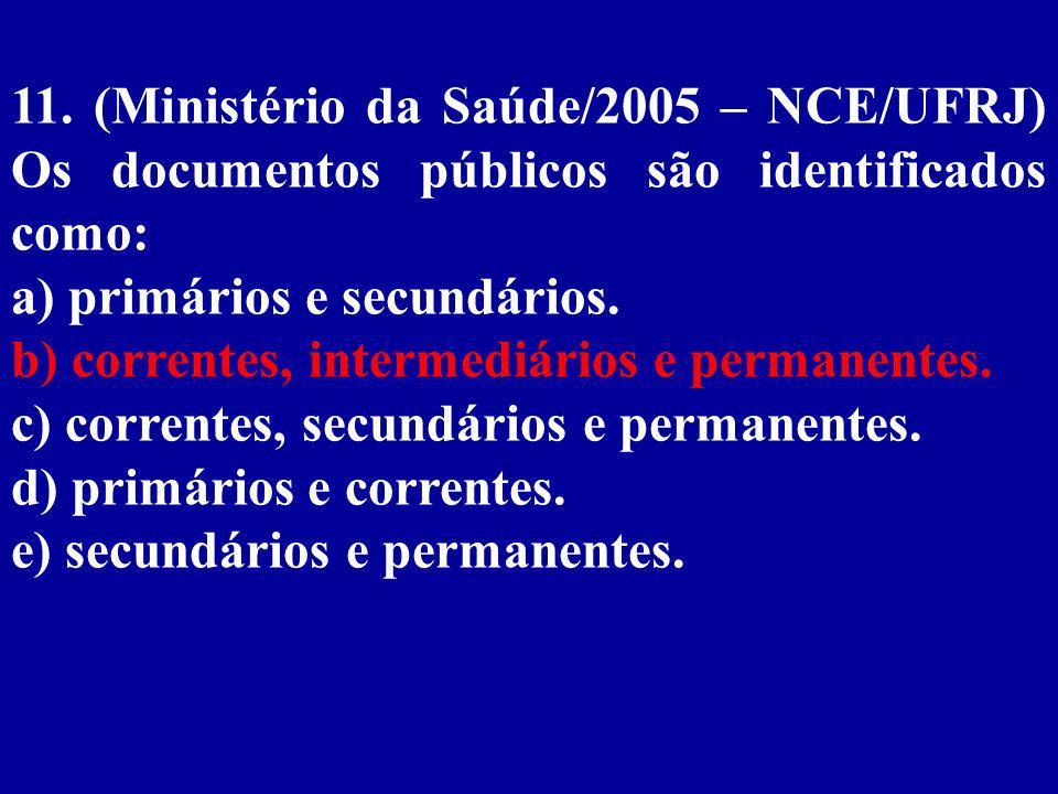 11. (Ministério da Saúde/2005 – NCE/UFRJ) Os documentos públicos são identificados como: