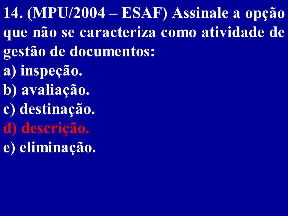 14. (MPU/2004 – ESAF) Assinale a opção que não se caracteriza como atividade de gestão de documentos: