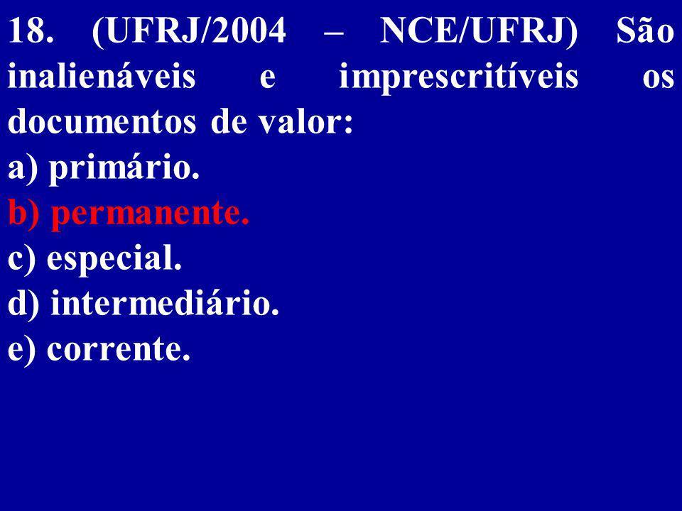 18. (UFRJ/2004 – NCE/UFRJ) São inalienáveis e imprescritíveis os documentos de valor: