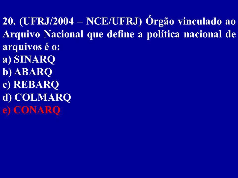 20. (UFRJ/2004 – NCE/UFRJ) Órgão vinculado ao Arquivo Nacional que define a política nacional de arquivos é o: