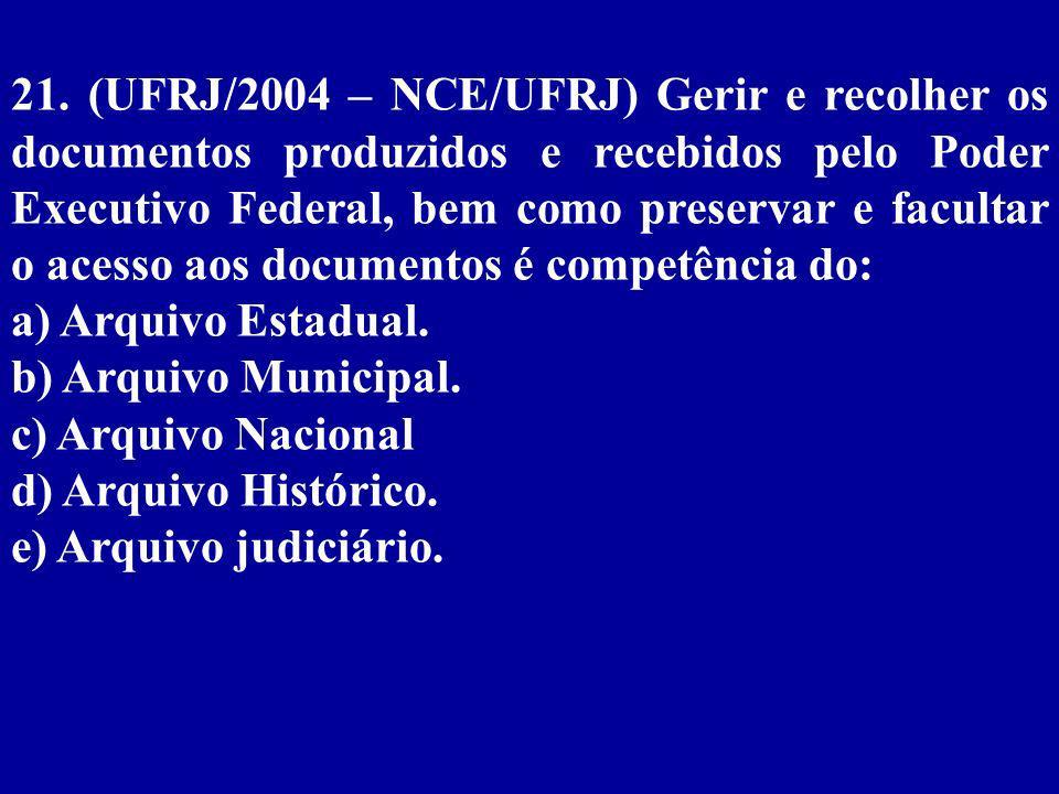 21. (UFRJ/2004 – NCE/UFRJ) Gerir e recolher os documentos produzidos e recebidos pelo Poder Executivo Federal, bem como preservar e facultar o acesso aos documentos é competência do: