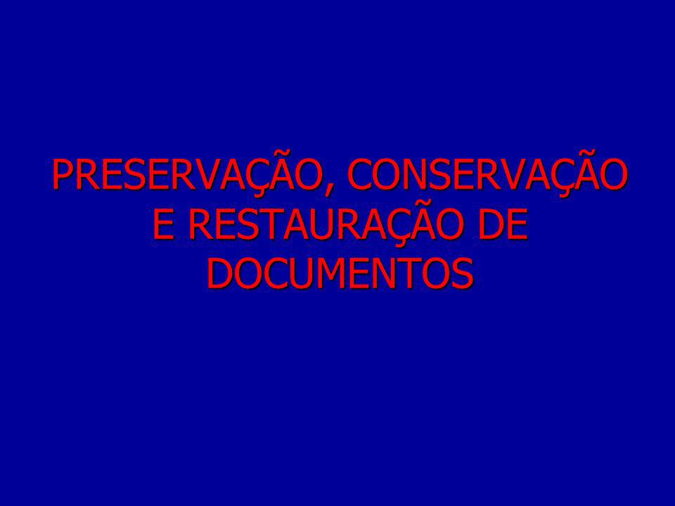 PRESERVAÇÃO, CONSERVAÇÃO E RESTAURAÇÃO DE DOCUMENTOS