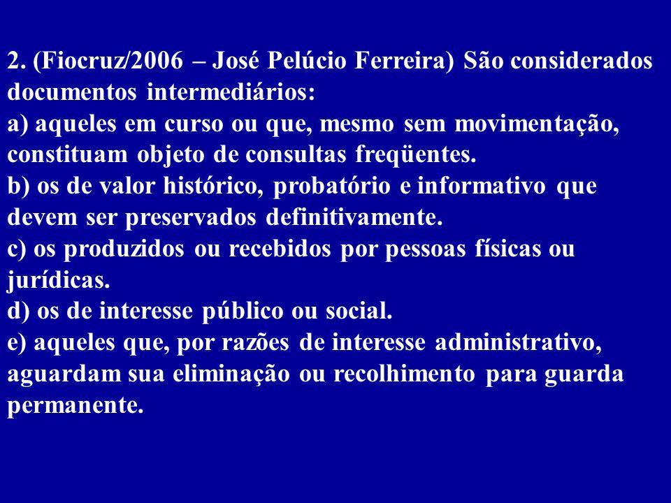 2. (Fiocruz/2006 – José Pelúcio Ferreira) São considerados documentos intermediários: