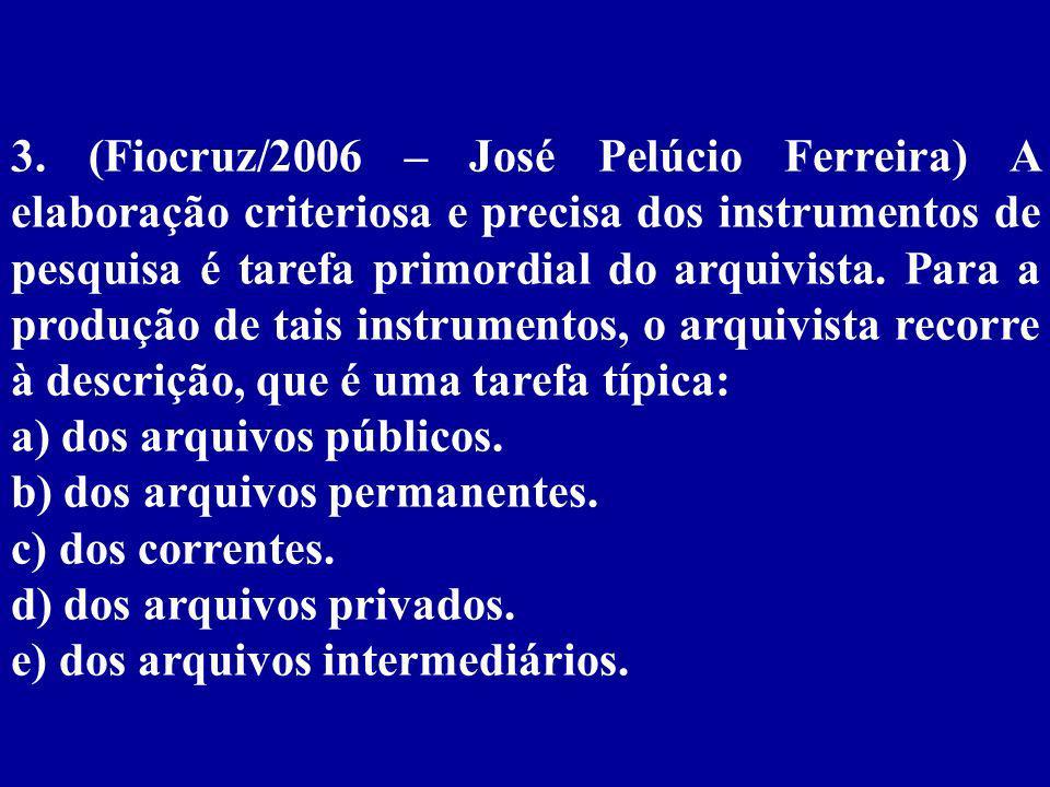 3. (Fiocruz/2006 – José Pelúcio Ferreira) A elaboração criteriosa e precisa dos instrumentos de pesquisa é tarefa primordial do arquivista. Para a produção de tais instrumentos, o arquivista recorre à descrição, que é uma tarefa típica: