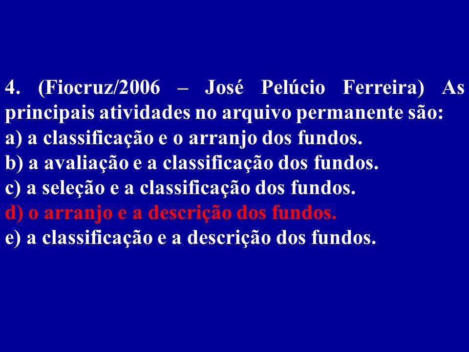 4. (Fiocruz/2006 – José Pelúcio Ferreira) As principais atividades no arquivo permanente são: