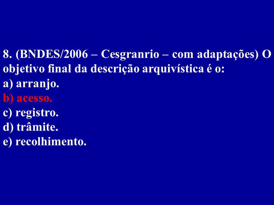 8. (BNDES/2006 – Cesgranrio – com adaptações) O objetivo final da descrição arquivística é o: