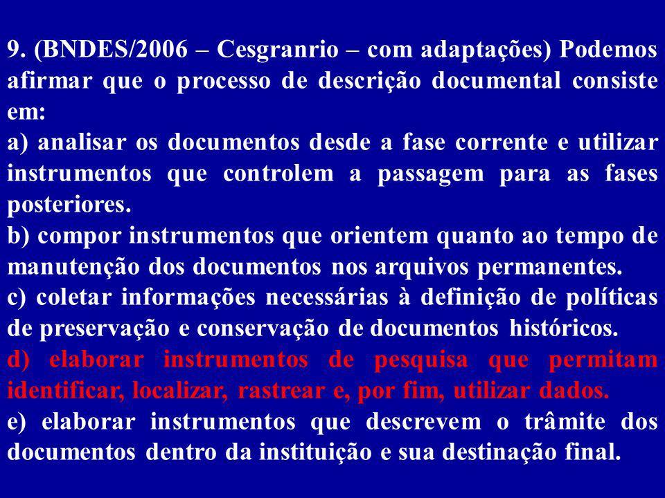 9. (BNDES/2006 – Cesgranrio – com adaptações) Podemos afirmar que o processo de descrição documental consiste em: