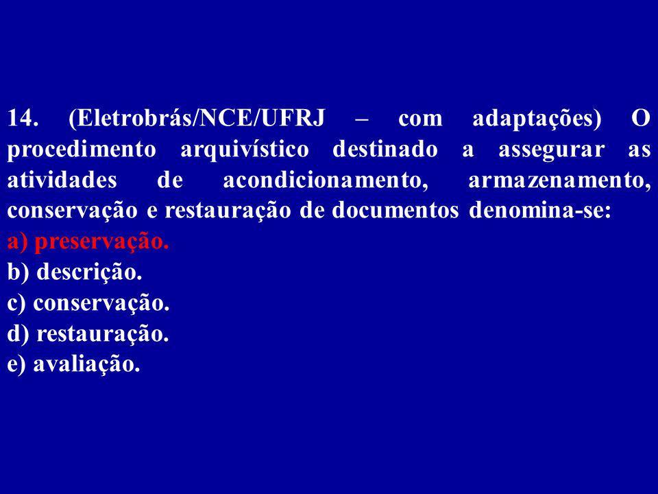14. (Eletrobrás/NCE/UFRJ – com adaptações) O procedimento arquivístico destinado a assegurar as atividades de acondicionamento, armazenamento, conservação e restauração de documentos denomina-se: