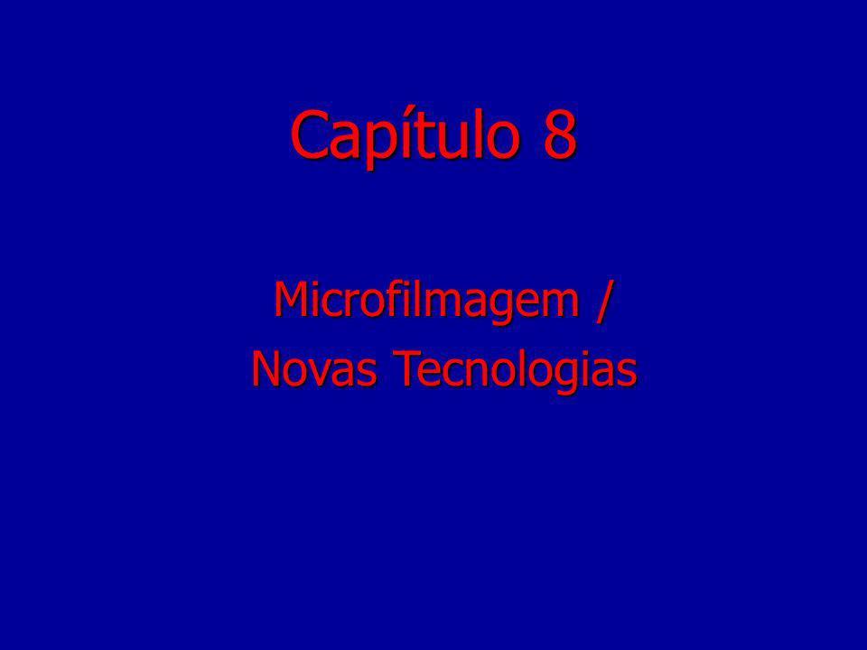 Capítulo 8 Microfilmagem / Novas Tecnologias