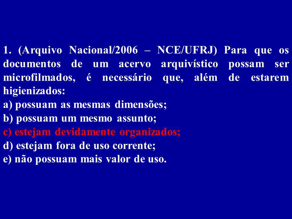1. (Arquivo Nacional/2006 – NCE/UFRJ) Para que os documentos de um acervo arquivístico possam ser microfilmados, é necessário que, além de estarem higienizados: