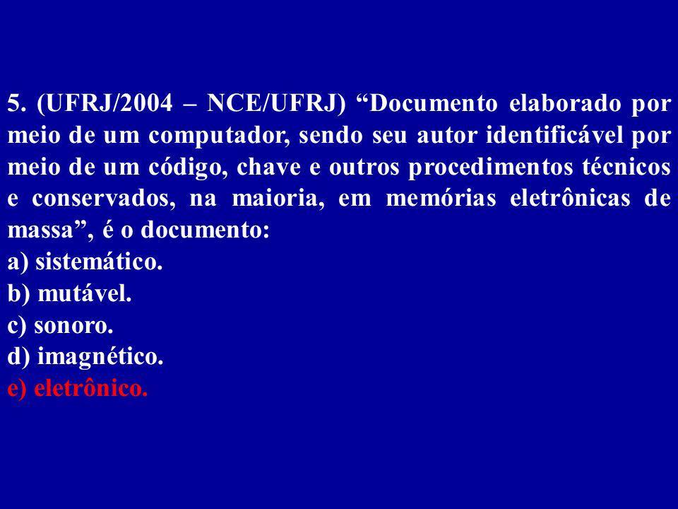 5. (UFRJ/2004 – NCE/UFRJ) Documento elaborado por meio de um computador, sendo seu autor identificável por meio de um código, chave e outros procedimentos técnicos e conservados, na maioria, em memórias eletrônicas de massa , é o documento: