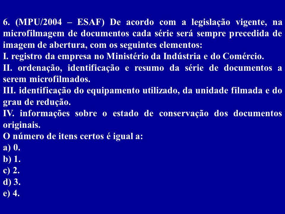 6. (MPU/2004 – ESAF) De acordo com a legislação vigente, na microfilmagem de documentos cada série será sempre precedida de imagem de abertura, com os seguintes elementos: