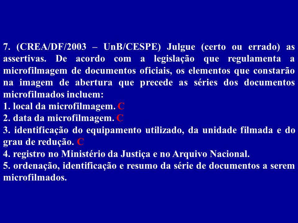 7. (CREA/DF/2003 – UnB/CESPE) Julgue (certo ou errado) as assertivas