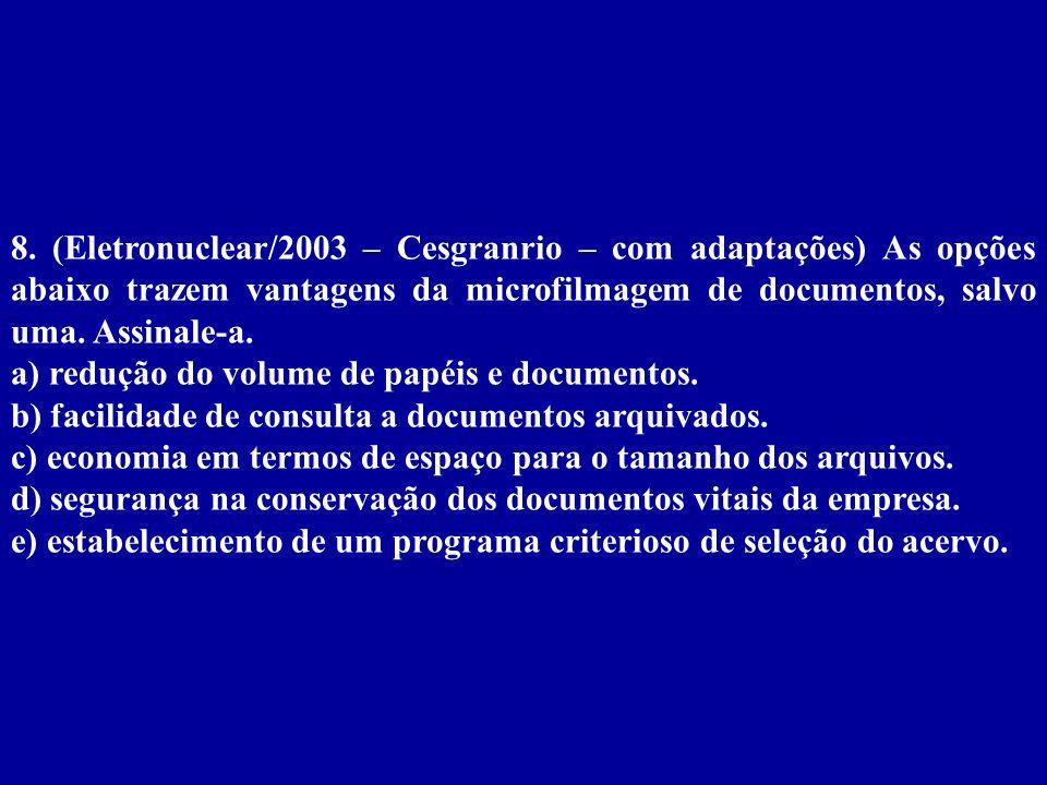 8. (Eletronuclear/2003 – Cesgranrio – com adaptações) As opções abaixo trazem vantagens da microfilmagem de documentos, salvo uma. Assinale-a.