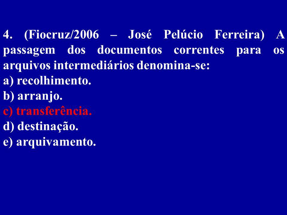 4. (Fiocruz/2006 – José Pelúcio Ferreira) A passagem dos documentos correntes para os arquivos intermediários denomina-se: