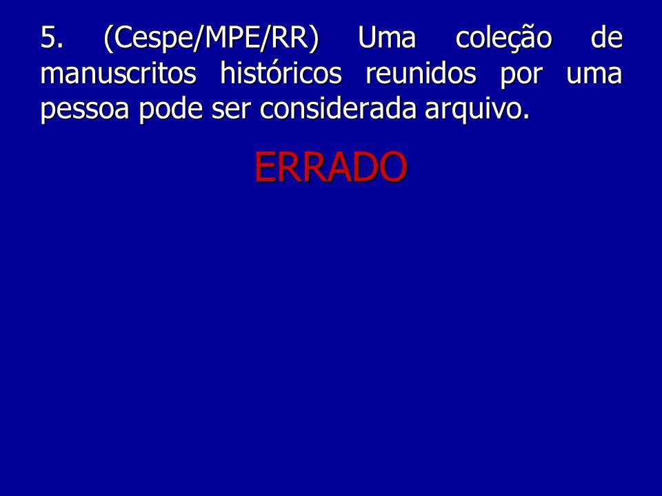 5. (Cespe/MPE/RR) Uma coleção de manuscritos históricos reunidos por uma pessoa pode ser considerada arquivo.