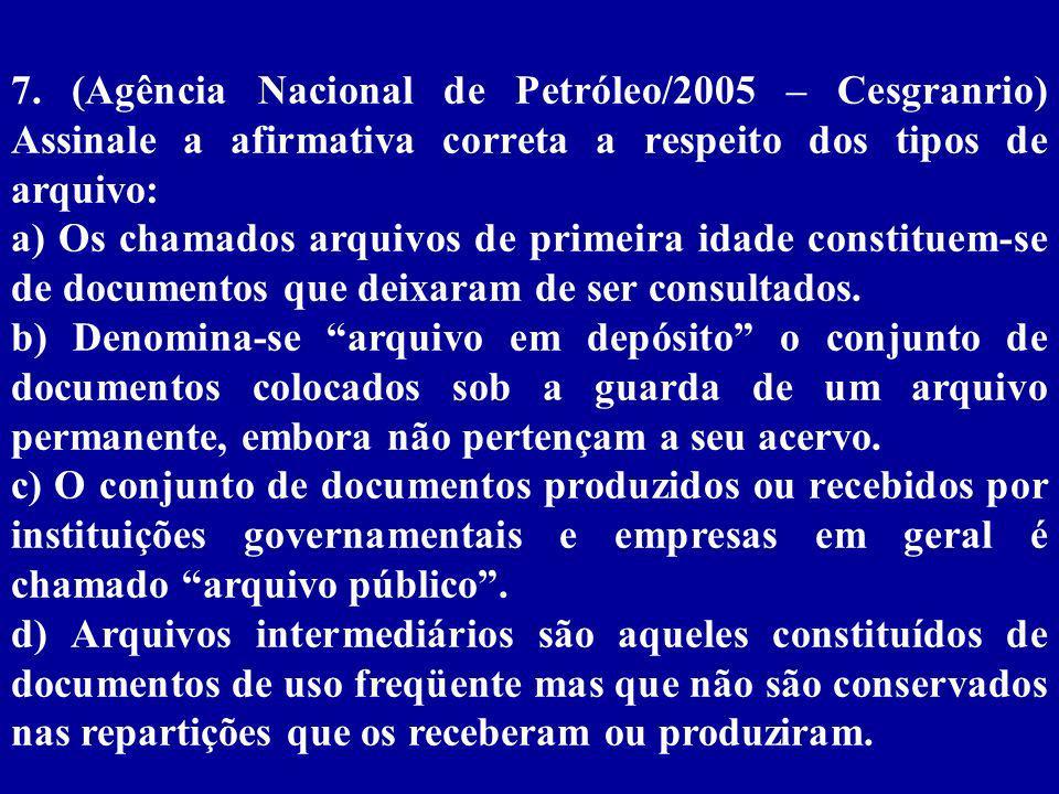7. (Agência Nacional de Petróleo/2005 – Cesgranrio) Assinale a afirmativa correta a respeito dos tipos de arquivo: