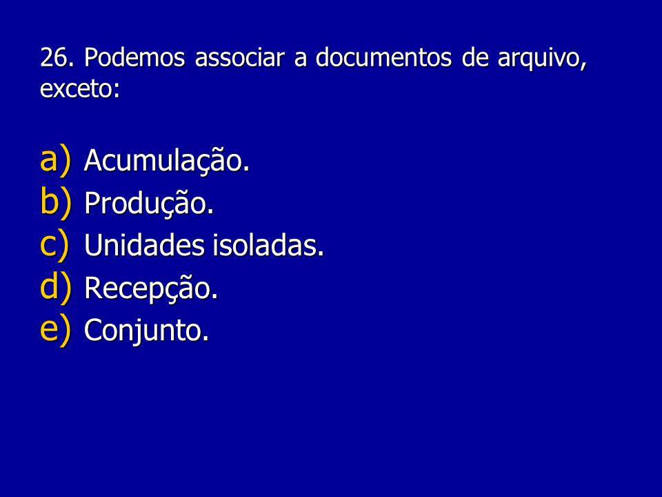 26. Podemos associar a documentos de arquivo, exceto: