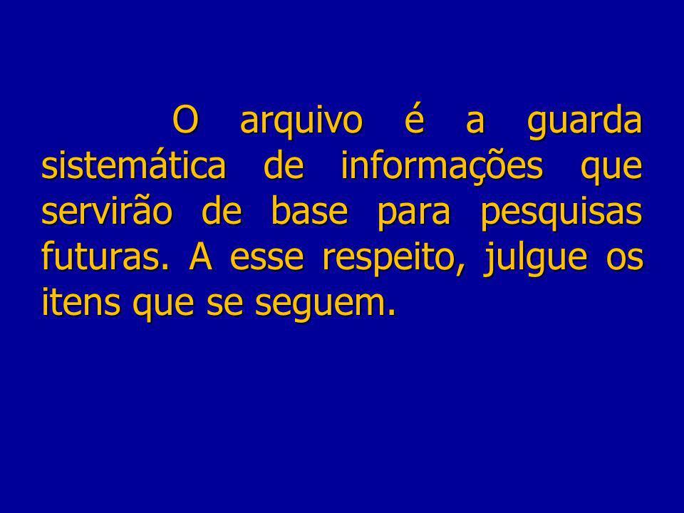 O arquivo é a guarda sistemática de informações que servirão de base para pesquisas futuras.