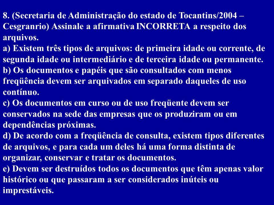 8. (Secretaria de Administração do estado de Tocantins/2004 – Cesgranrio) Assinale a afirmativa INCORRETA a respeito dos arquivos.