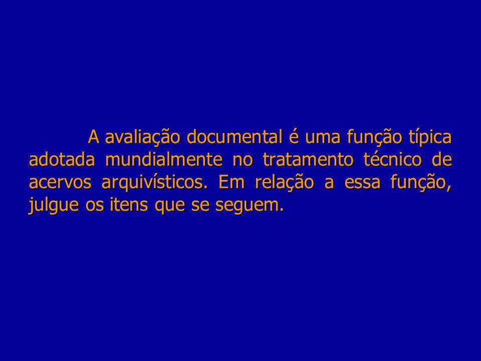 A avaliação documental é uma função típica adotada mundialmente no tratamento técnico de acervos arquivísticos.