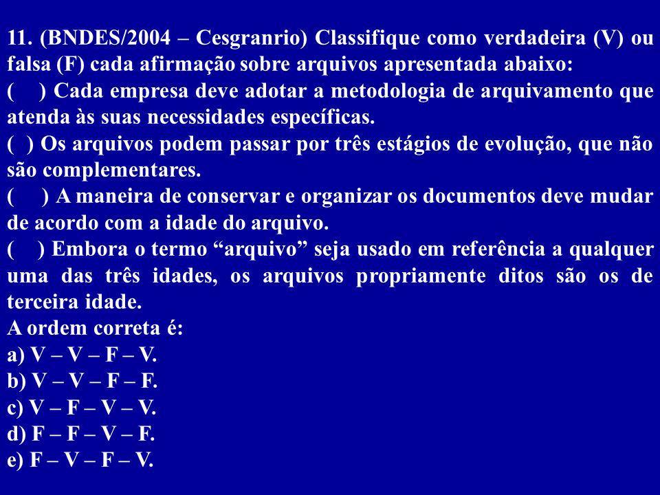 11. (BNDES/2004 – Cesgranrio) Classifique como verdadeira (V) ou falsa (F) cada afirmação sobre arquivos apresentada abaixo: