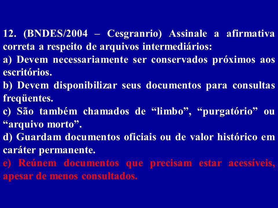 12. (BNDES/2004 – Cesgranrio) Assinale a afirmativa correta a respeito de arquivos intermediários: