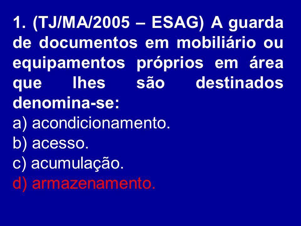 1. (TJ/MA/2005 – ESAG) A guarda de documentos em mobiliário ou equipamentos próprios em área que lhes são destinados denomina-se: