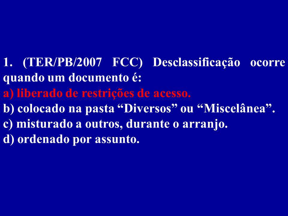 1. (TER/PB/2007 FCC) Desclassificação ocorre quando um documento é: